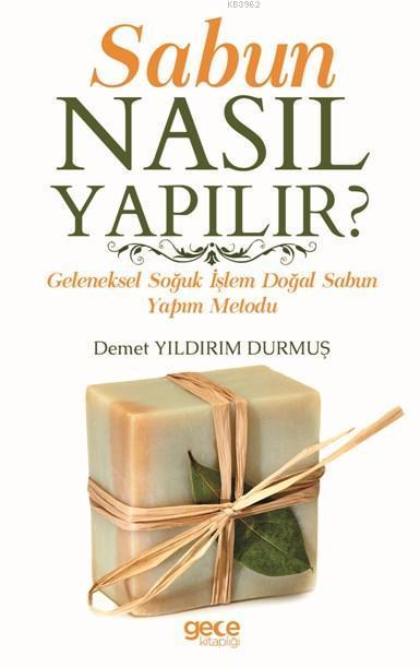 Sabun Nasıl Yapılır ?; Geleneksel Soğuk İşlem Doğal Sabun Yapım Metodu