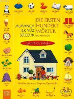 Almanca İlk Yüz Sözcük Çıkarma Kitabı; Die Ersten Hundert Wörter in Deutsch