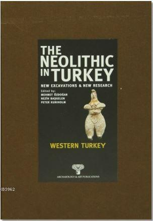 The Neolithic in Turkey - Western Turkey 4; New Excavations And New Research