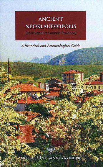 Ancient Neoklaudiopolis (Vezirköprü in Samsun Province); A Historical and Archaeological Guide