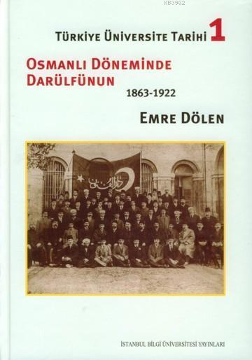 Türkiye Üniversite Tarihi 1; Osmanlı Döneminde Darülfünun 1863-1922