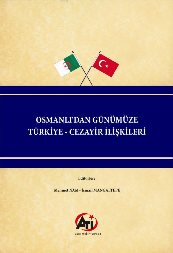 Osmanlı'dan Günümüze Türkiye - Cezayir İlişkileri