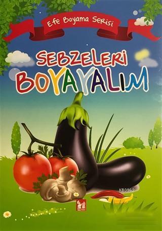 Sebzeleri Boyayalım - Efe Boyama Serisi
