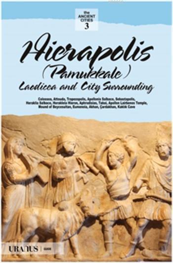 Hierapolis - Pamukkale; Laodicea And Surrounding