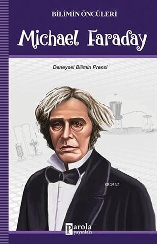 Michael Faraday - Bilimin Öncüleri; Michael Faraday - Bilimin Öncüleri