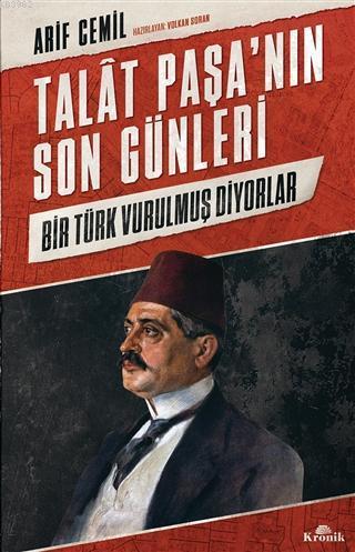 Talat Paşa'nın Son Günleri; Bir Türk Vurulmuş Diyorlar
