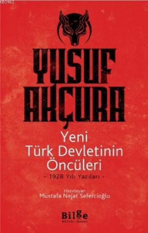 Yeni Türk Devletinin Öncüleri - 1928 Yılı Yazıları
