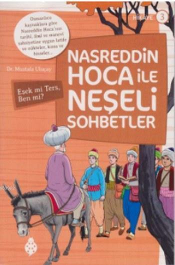 Nasreddin Hoca ile Neşeli Sohbetler 3; Eşek mi Ters Ben mi