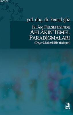 İslam Felsefesinde Ahlakın Temel Paradigmaları; Değer Merkezli Bir Yaklaşım