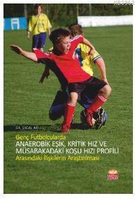 Genç Futbolcularda Anaerobik Eşik, Kritik Hız Ve Müsabakadaki Koşu Hızı Profili Arasındaki İlişkiler