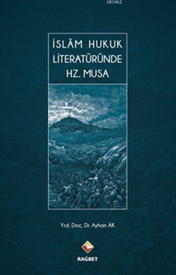 İslâm Hukuk Literatüründe Hz. Musa (Ciltli)