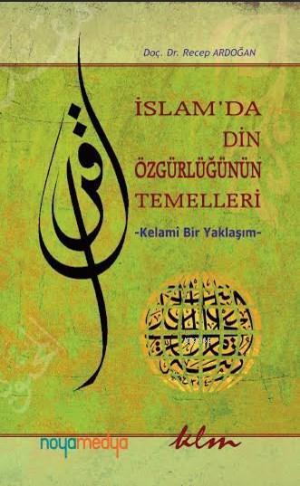 İslam'da Din Özgürlüğünün Temelleri; Kelami Bir Yaklaşım
