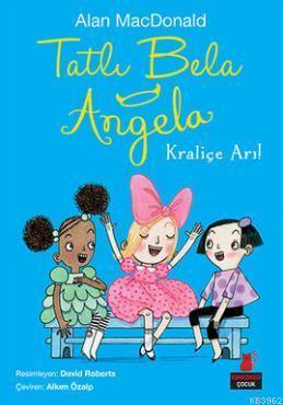 Tatlı Bela Angela - Kraliçe Arı!