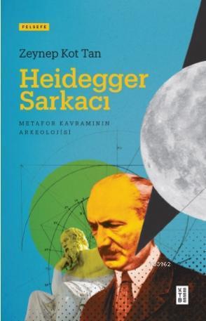 Heidegger Sarkacı; Metafor Kavramının Arkeolojisi