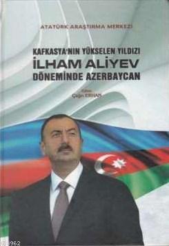 Kafkasya'nın Yükselen Yıldızı İlham Aliyev Döneminde Azerbaycan