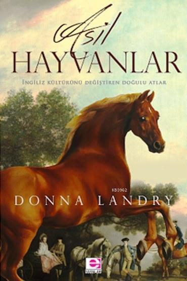Asil Hayvanlar; İngiliz Kültürünü Değiştiren Doğulu Atlar