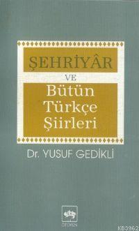 Şehriyâr ve Bütün Türkçe Şiirleri
