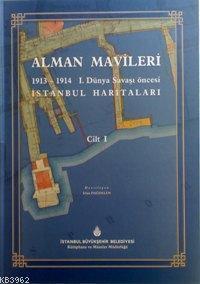 Alman Mavileri Cilt: 1; 1913-1914 I. Dünya Savaşı Öncesi İstanbul Haritaları