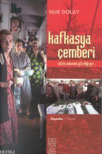 Kafkasya Çemberi; Sözün Anlamını Yitirdiği Yer...