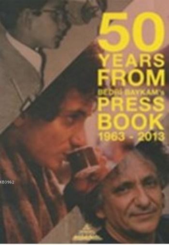 50 Years From Bedri Baykam's Press Book (Ciltli); 1963 2013