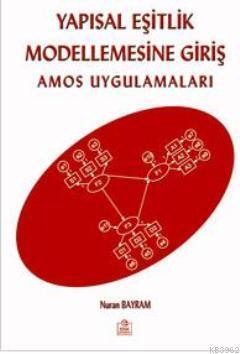Yapısal Eşitlik Modellemesine Giriş; Amos Uygulamaları