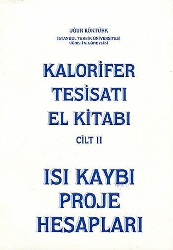Kalorifer Tesisatı El Kitabı Cilt 2; Isı Kaybı Proje Hesapları