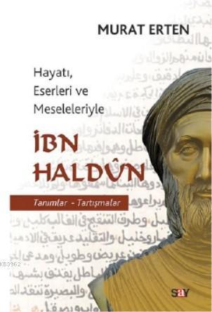 İbn Haldun; Hayatı, Eserleri ve Meseleleriyle İbn Haldun