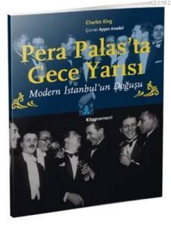 Pera Palas'ta Gece Yarısı (Özel Baskı); Modern İstanbul'un Doğuşu