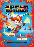 Süper Kötüler - 1 3...2...1... Ateş!