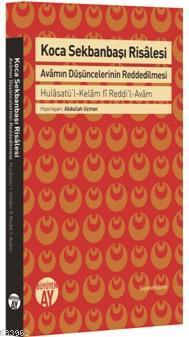 Koca Sekbanbaşı Risalesi Avamın Düşüncelerinin Reddedilmesi; Hulâsatü'l-Kelâm fî Reddi'l-Avâm