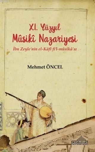 11. Yüzyıl Musiki Nazariyesi; İbn Zeyle'nin el - Kafi fi'l - musika'sı