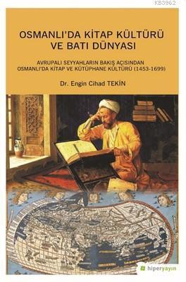 Osmanlı'da Kitap Kültürü ve Batı Dünyası; Avrupalı Seyyahların Bakış Açısından Osmanlı'da Kitap ve Kütüphane Kültürü (1453-1699)