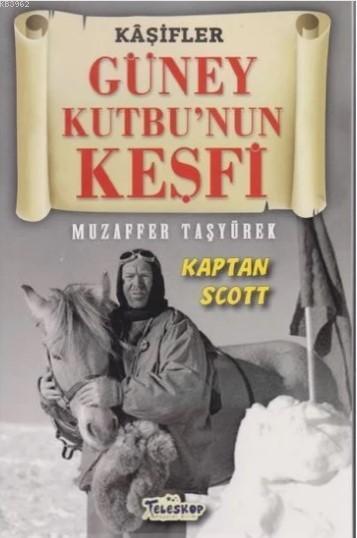 Güney Kutbu'nun Keşfi - Kaşifler Kaptan Scott