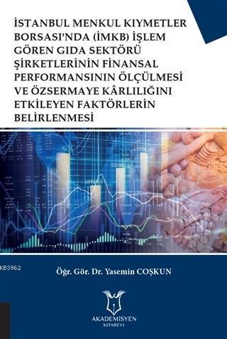 İstanbul Menkul Kıymetler Borsası'nda (İMKB) İşlem Gören Gıda Sektörü Şirketlerinin; Finansal Performansının Ölçülmesi ve Özsermaye Karlılığını Etkileyen Faktör