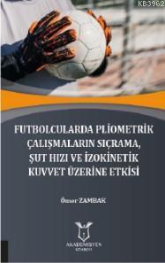 Futbolcularda Pliometrik Çalışmaların Sıçrama, Şut Hızı ve İzokinetik Kuvvet Üzerine Etkisi