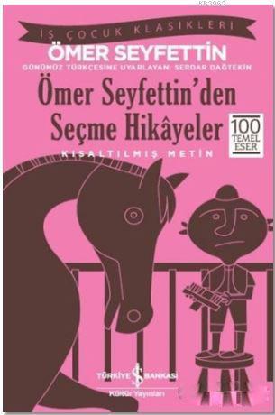 Ömer Seyfettin'den Seçme Hikayeler (Kısaltılmış Metin); 100 Temel Eser