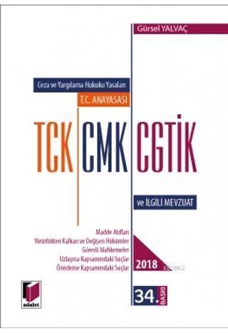 T.C. Anayasası TCK CMK CGTİK ve İlgili Mevzuat 2018; Madde Atıfları, Yürürlükten Kalkan ve Değişen Hükümler, Görevli Mahkemeler, Uzlaşma Kapsamındaki Suç