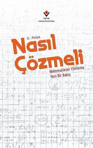 Nasıl Çözmeli; Matematiksel Yönteme Yeni Bir Bakış