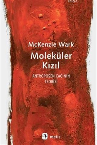Moleküler Kızıl; Antroposen Çağının Teorisi Molecular Red: Theory of the Anthropocene