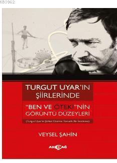 Turgut Uyar'ın Şiirlerinde 'Ben Ve Öteki'nin Görüntü Düzeyleri