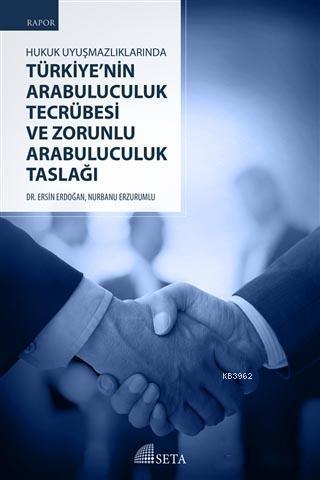 Hukuk Uyuşmazlıklarında Türkiye'nin Arabuluculuk Tecrübesi ve Zorunlu Arabuluculuk Taslağı
