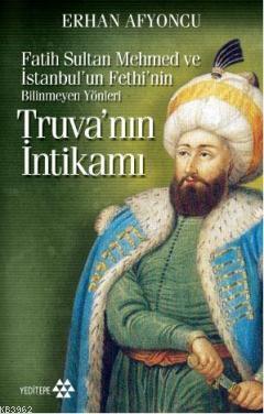 Truva'nın İntikamı (Cep Boy); Fatih Sultan Mehmed ve İstanbul'un Fethi'nin Bilinmeyen Yönleri