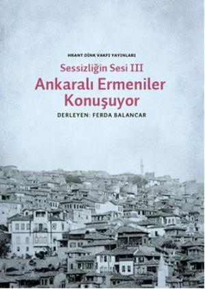Sessizliğin Sesi III- Ankaralı Ermeniler Konuşuyor