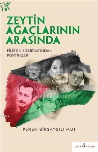 Zeytin Ağaçlarının Arasında; Filistin Edebiyatından Portreler