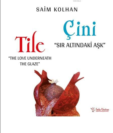 Sır Altındaki Aşk: Çini; The Love Underneath The Glaze: Tile