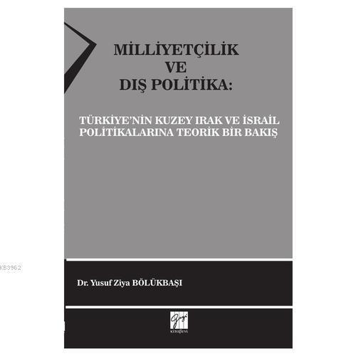Milliyetçilik ve Dış Politika Türkiye'nin Kuzey Irak ve İsrail Politikalarına Teorik Bir Bakış