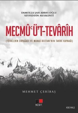Mecmu'üt Tevarih; (Türklerin Soy Ağacı ve Manas Destanının Kaynağı)