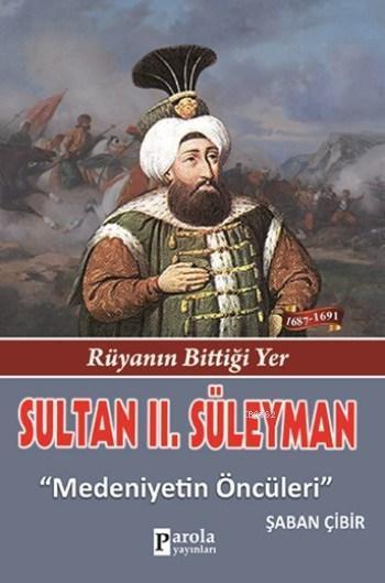 Sultan II. Süleyman; Rüyanın Bittiği Yer - Medeniyetlerin Öncüleri