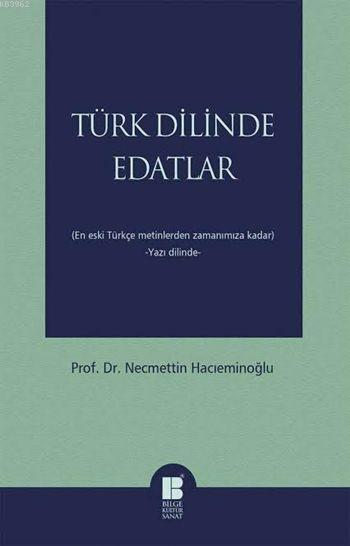 Türk Dilinde Edatlar; (En Eski Türkçe Metinlerden Zamanımıza Kadar)  -Yazı Dilinde-