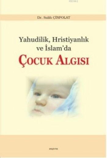 Yahudilik Hristiyanlık ve İslam'da Çocuk Algısı